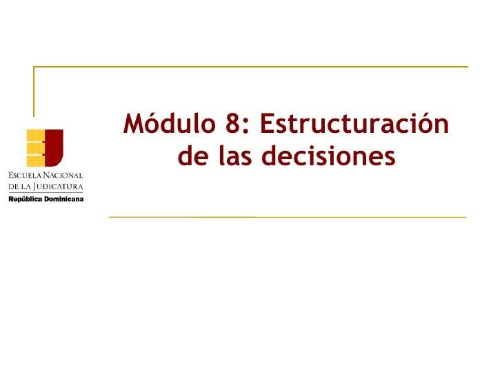 Módulo 8: Estructuración de las decisiones