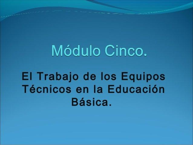 El Trabajo de los Equipos Técnicos en la Educación Básica.