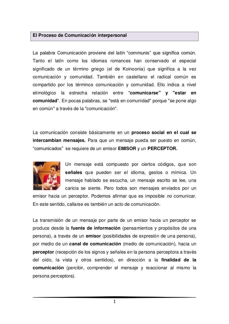"""El Proceso de Comunicación interpersonalLa palabra Comunicación proviene del latín """"communis"""" que significa común.Tanto el..."""