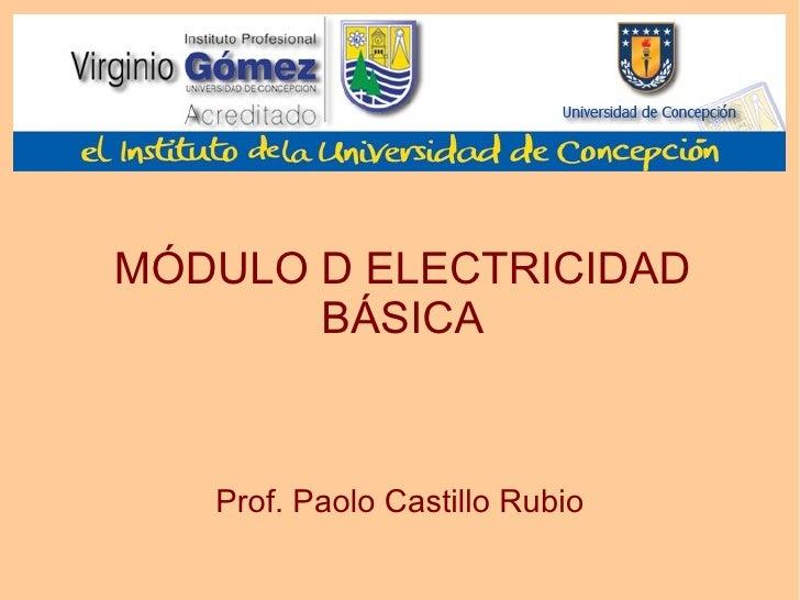 MÓDULO D ELECTRICIDAD BÁSICA Prof. Paolo Castillo Rubio