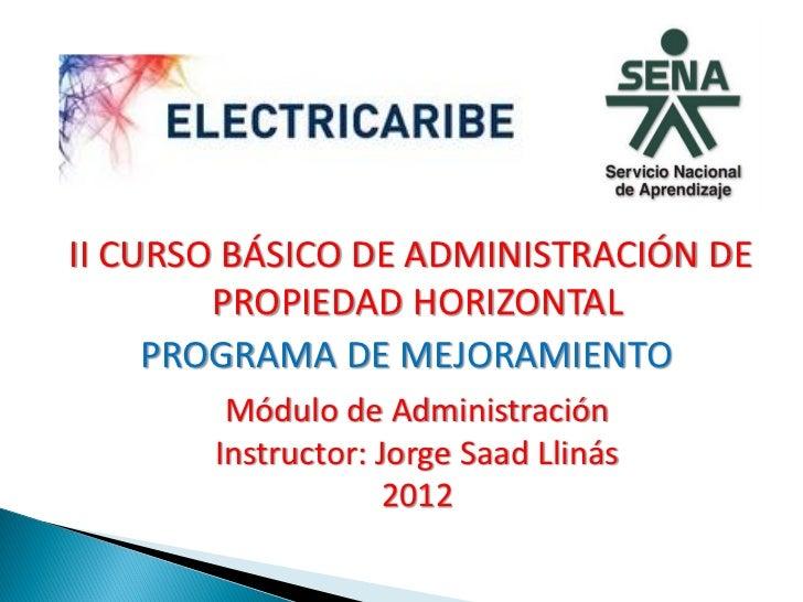 II CURSO BÁSICO DE ADMINISTRACIÓN DE        PROPIEDAD HORIZONTAL     PROGRAMA DE MEJORAMIENTO        Módulo de Administrac...