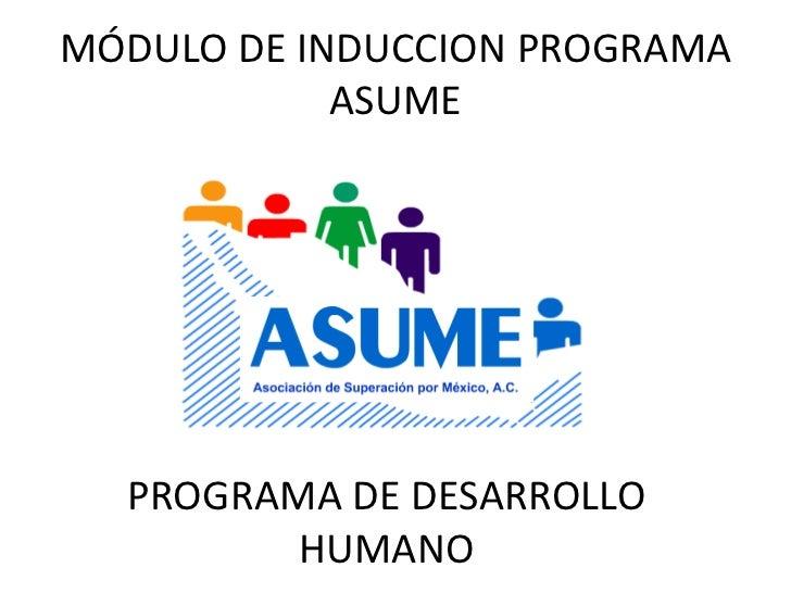 MÓDULO DE INDUCCION PROGRAMA ASUME <br />PROGRAMA DE DESARROLLO HUMANO<br />