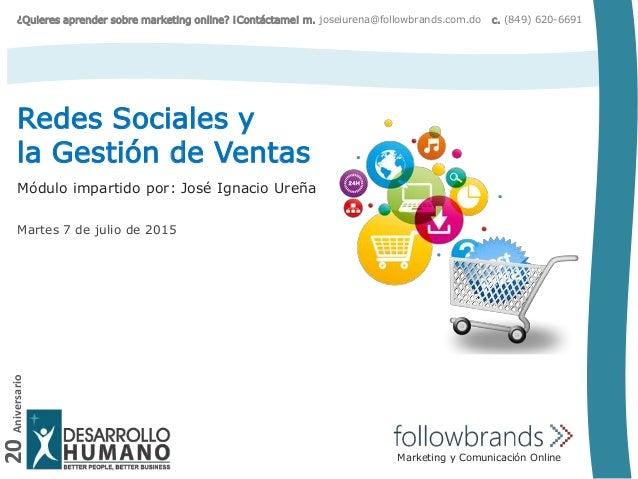 20Aniversario Redes Sociales y la Gestión de Ventas Marketing y Comunicación Online Módulo impartido por: José Ignacio Ure...