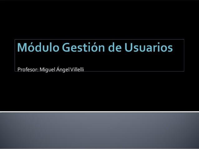 Profesor: Miguel ÁngelVillelli