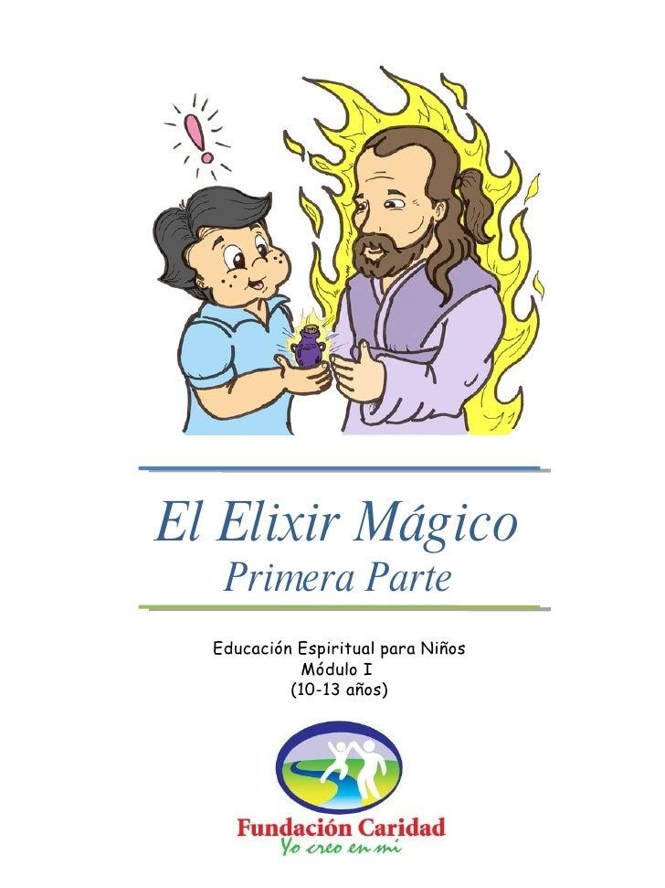 El Elixir Mágico Primera Parte Educación Espiritual para Niños Módulo I  (10-13 años)