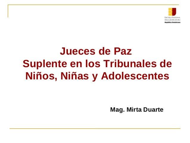 Jueces de Paz Suplente en los Tribunales de Niños, Niñas y Adolescentes Mag. Mirta Duarte