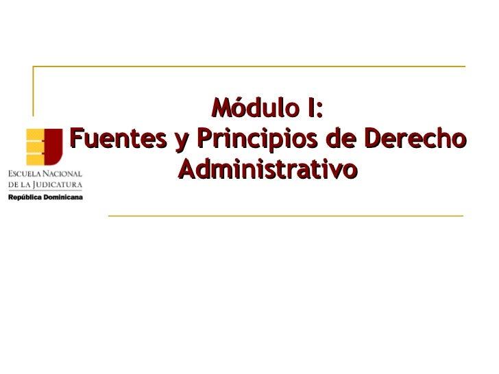 Curso Justicia Administrativa: Módulo I  Fuentes y Principios de Derecho Administrativo