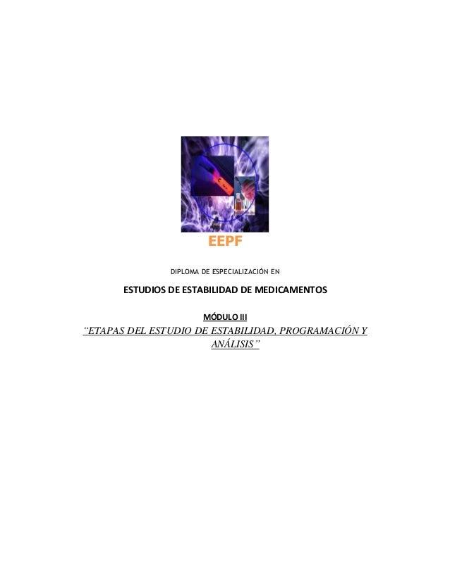 """EEPF DIPLOMA DE ESPECIALIZACIÓN EN ESTUDIOS DE ESTABILIDAD DE MEDICAMENTOS MÓDULO III """"ETAPAS DEL ESTUDIO DE ESTABILIDAD, ..."""