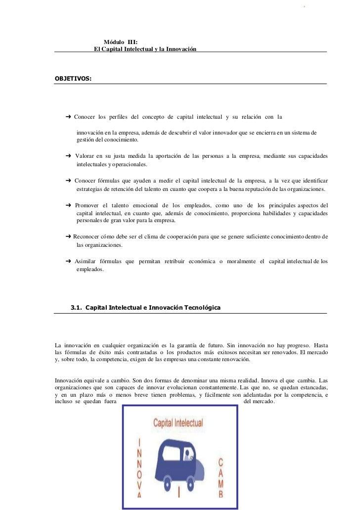 Módulo III:<br /> El Capital Intelectual y la Innovación <br />OBJETIVOS:<br />➔ Conoce...