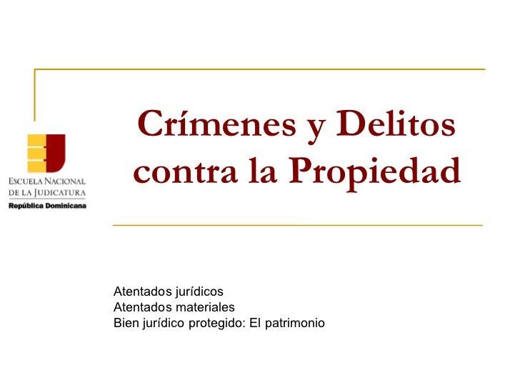 Crímenes y Delitos   contra la PropiedadAtentados jurídicosAtentados materialesBien jurídico protegido: El patrimonio