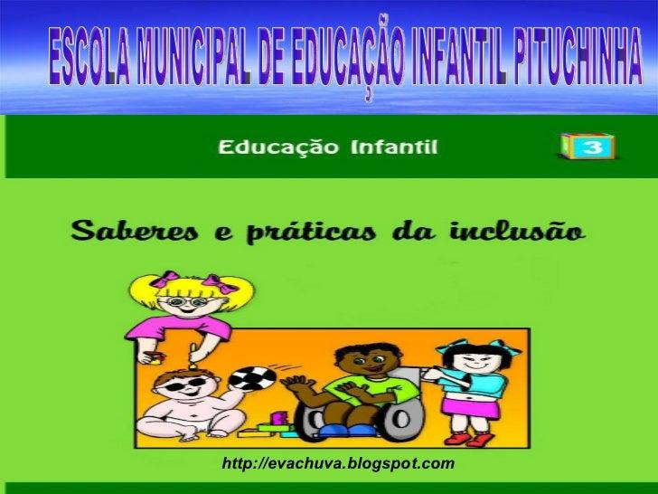 ESCOLA MUNICIPAL DE EDUCAÇÃO INFANTIL PITUCHINHA http://evachuva.blogspot.com