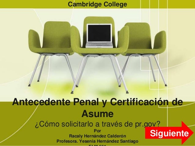 Antecedente Penal y Certificación de Asume ¿Cómo solicitarlo a través de pr.gov? Por Racaly Hernández Calderón Profesora. ...