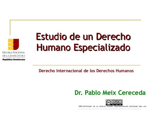 Estudio de un DerechoEstudio de un Derecho Humano EspecializadoHumano Especializado Dr. Pablo Meix Cereceda Derecho Intern...