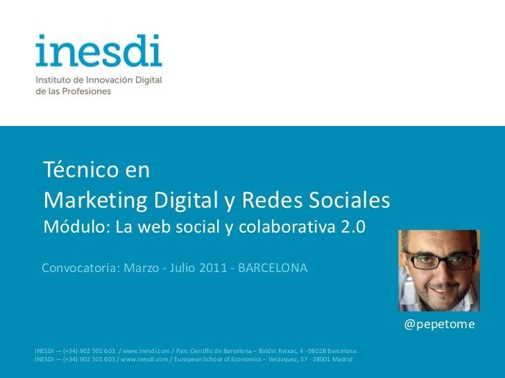 Técnico en  Marketing Digital y Redes Sociales  Módulo: La web social y colaborativa 2.0  Convocatoria: Marzo - Julio 2011...