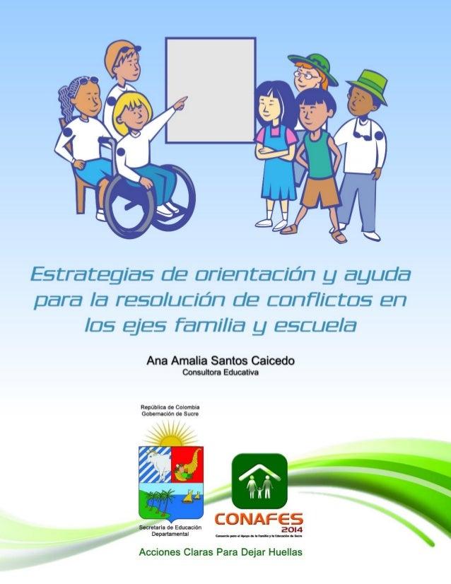 Estrategias de orientación y ayuda para la resolución de conflictos en los ejes familia y escuela Ana Amalia Santos Caiced...