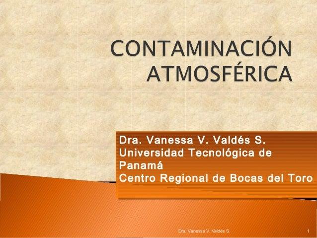 Dra. Vanessa V. Valdés S. Dra. Vanessa V. Valdés S. Universidad Tecnológica de Universidad Tecnológica de Panamá Panamá Ce...