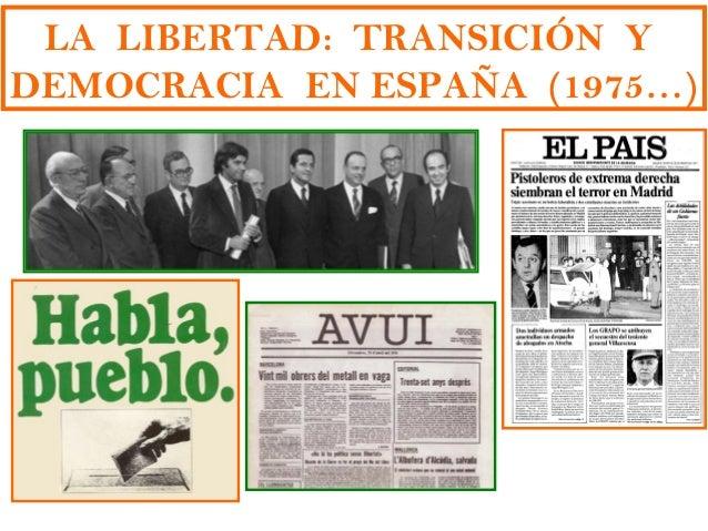 LA LIBERTAD: TRANSICIÓN YDEMOCRACIA EN ESPAÑA (1975…)