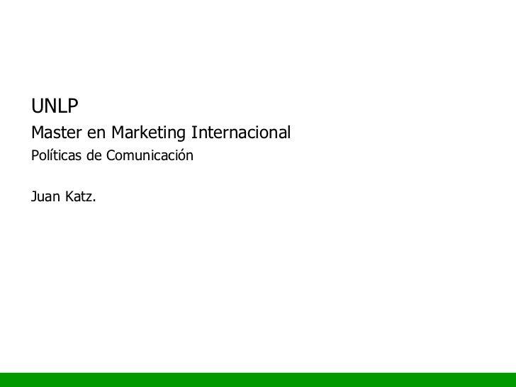 UNLP Master en Marketing Internacional Políticas de Comunicación Juan Katz.