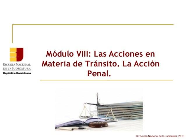Módulo VIII: Las Acciones enMateria de Tránsito. La Acción            Penal.                       © Escuela Nacional de l...