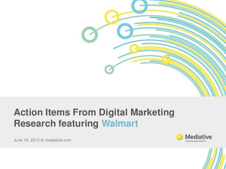 Action Items From Digital MarketingResearch featuring WalmartJune 19, 2012  mediative.com