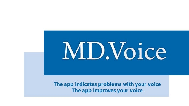 The app indicates problems with your voice The app improves your voice