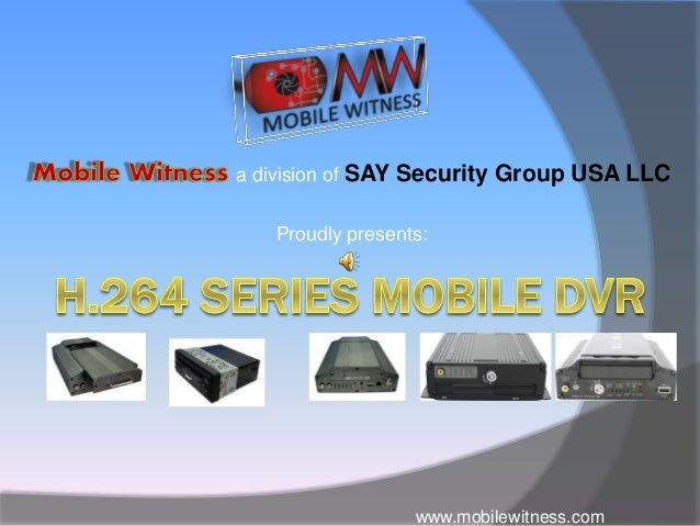 www.mobilewitness.com a division of SAY Security Group USA LLC Proudly presents: