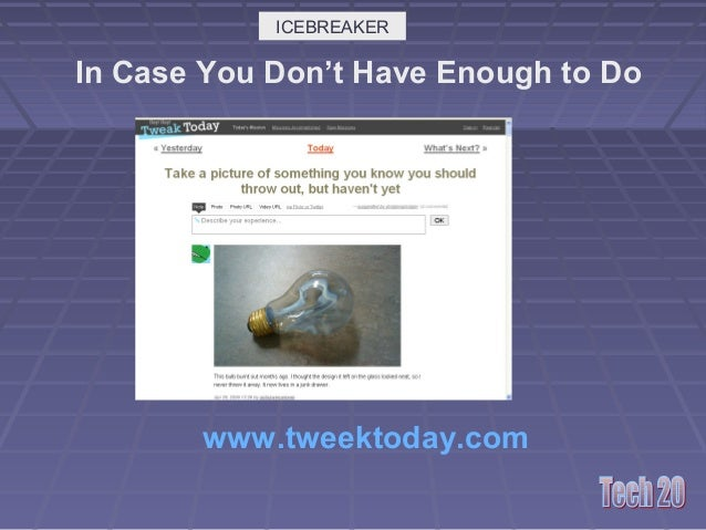 In Case You Don't Have Enough to Do ICEBREAKER www.tweektoday.com