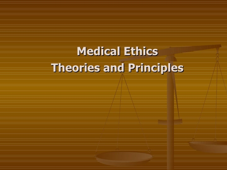 Medical Ethics Theories and Principles