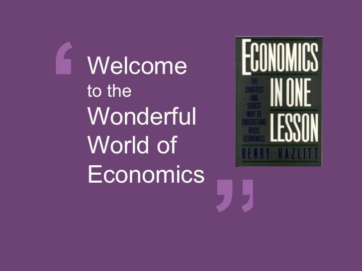 """""""Welcometo theWonderfulWorld of            """"Economics"""