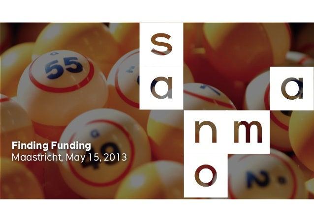Finding FundingMaastricht, May 15, 2013