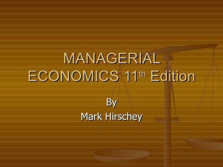 MANAGERIAL ECONOMICS 11 th  Edition By Mark Hirschey