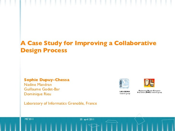 A Case Study for Improving a Collaborative Design Process <ul><li>Sophie Dupuy-Chessa </li></ul><ul><li>Nadine Mandran </l...