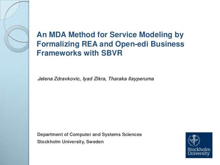 An MDA Method for Service Modeling by Formalizing REA and Open-edi Business Frameworks with SBVR<br />JelenaZdravkovic, Iy...