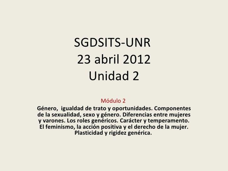 SGDSITS-UNR              23 abril 2012                Unidad 2                         Módulo 2Género, igualdad de trato y...