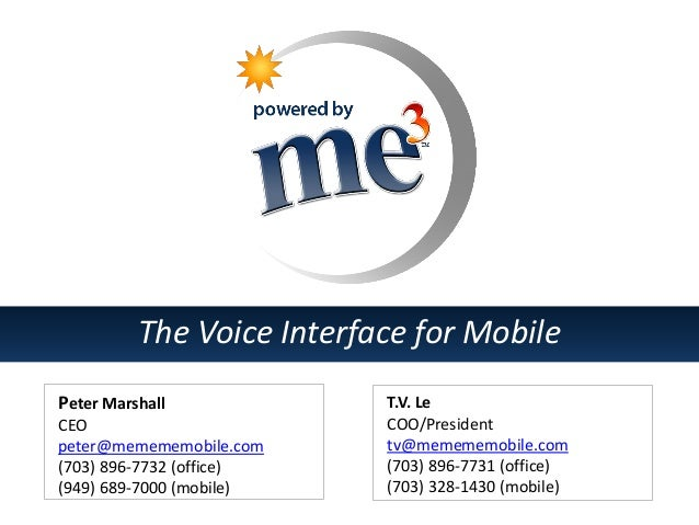 The Voice Interface for Mobile Peter Marshall CEO peter@memememobile.com (703) 896-7732 (office) (949) 689-7000 (mobile)  ...