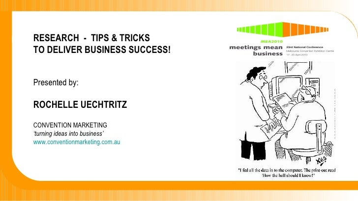 RESEARCH  -  TIPS & TRICKS  TO DELIVER BUSINESS SUCCESS! Presented by: ROCHELLE UECHTRITZ CONVENTION MARKETING  ' turning ...
