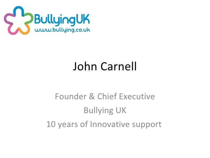 John Carnell Founder & Chief Executive Bullying UK 10 years of Innovative support