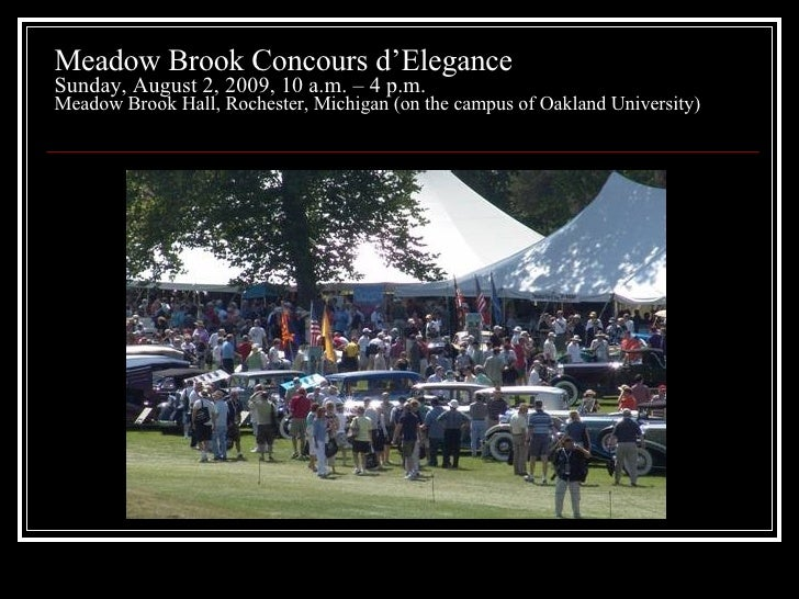 Meadow Brook Concours d'Elegance Sunday, August 2, 2009, 10 a.m. – 4 p.m. Meadow Brook Hall, Rochester, Michigan (on the c...