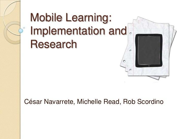 Mobile Learning: Implementation and ResearchCésar Navarrete, Michelle Read, Rob Scordino