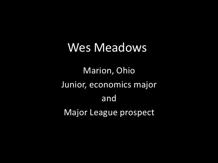 Wes Meadows     Marion, OhioJunior, economics major           and Major League prospect