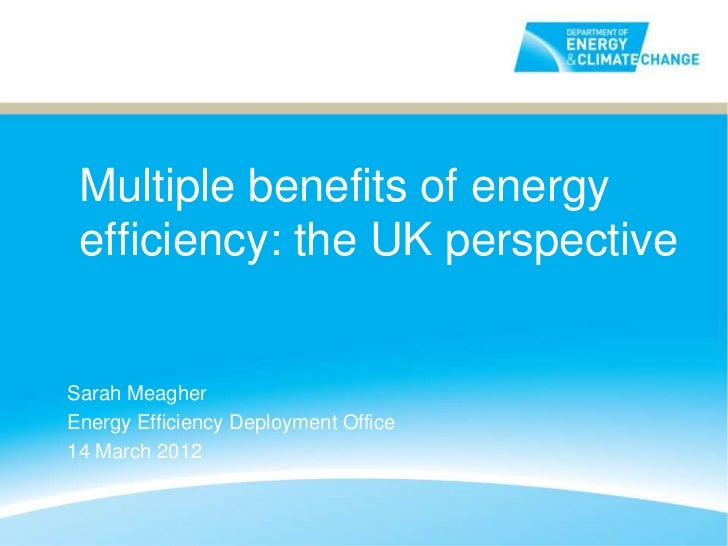 Multiple benefits of energy efficiency: the UK perspectiveSarah MeagherEnergy Efficiency Deployment Office14 March 2012