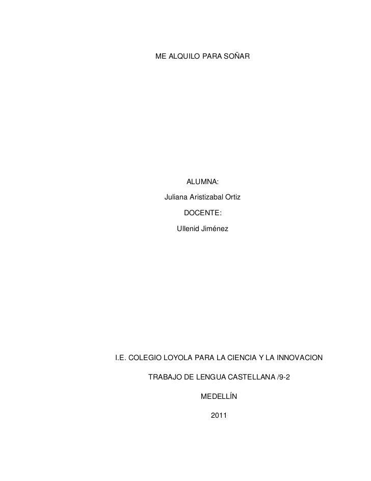 ME ALQUILO PARA SOÑAR<br />ALUMNA:<br />Juliana Aristizabal Ortiz<br />DOCENTE:<br />Ullenid Jiménez<br />I.E. COLEGIO LOY...