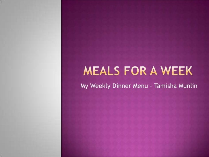 Meals for a Week<br />My Weekly Dinner Menu – TamishaMunlin<br />