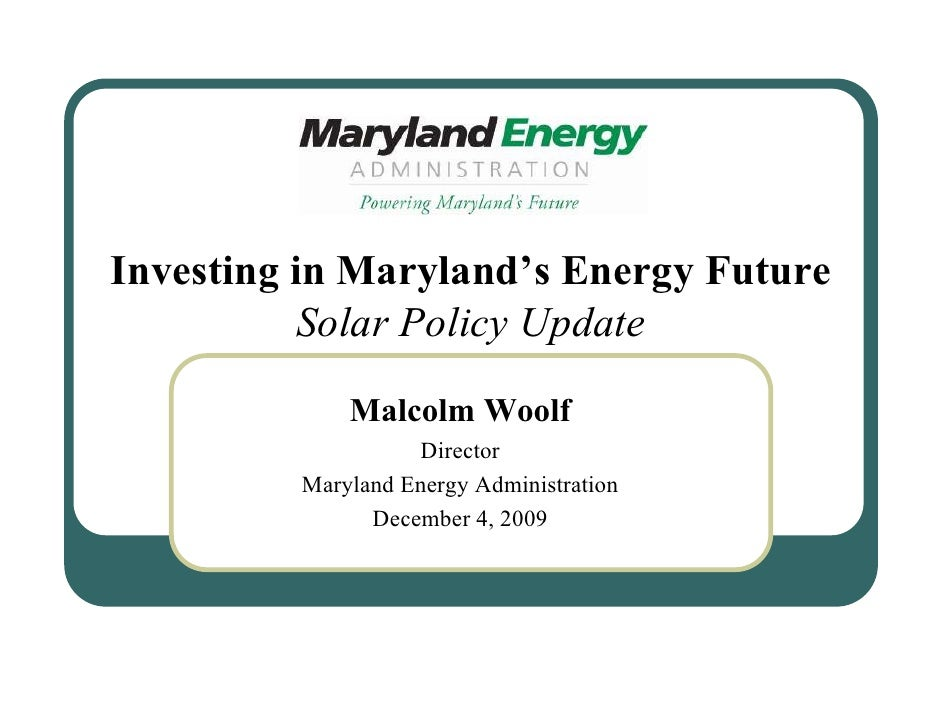 Investing in Maryland's Energy Future            Solar Policy Update               Malcolm Woolf                    Direct...
