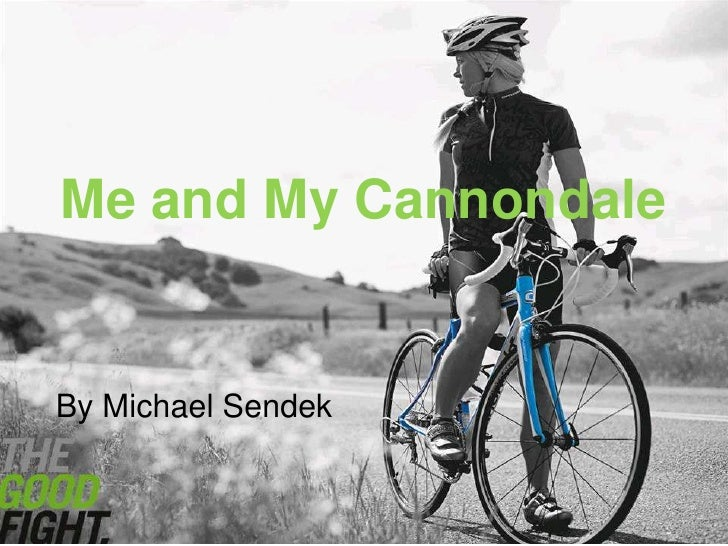 Me and My Cannondale <br />By Michael Sendek<br />