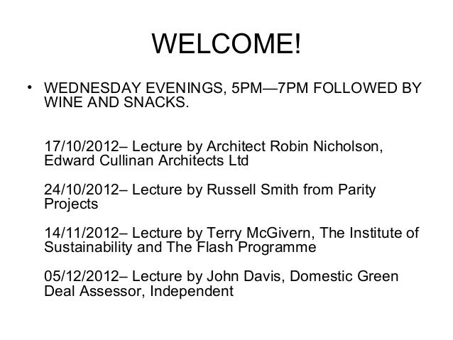 WELCOME!• WEDNESDAY EVENINGS, 5PM—7PM FOLLOWED BY  WINE AND SNACKS. 17/10/2012– Lecture by Architect Robin Nicholson, Edwa...