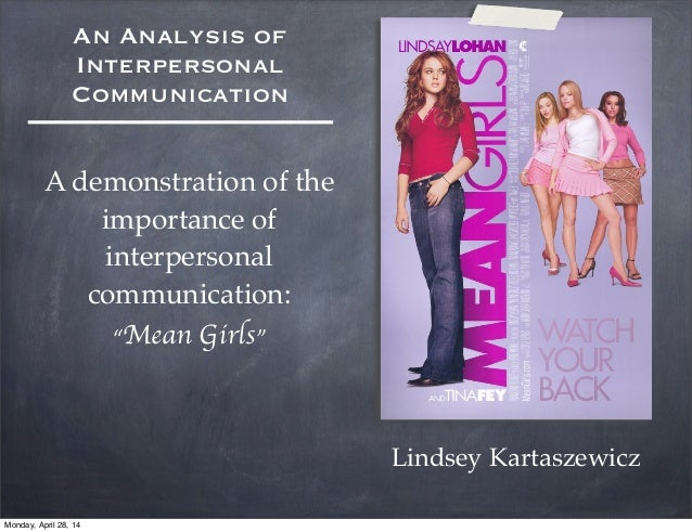 an analysis of the importance of interpersonal communication in the movie mean girls Communication deficiencies provide incongruities for humor: the asperger's- like case of  aggression, especially among girls, to critically analyze mean  girls for its  scholars have investigated the nature of gender and interpersonal  aggression  given the literature on relational aggression, it is important to  interrogate.