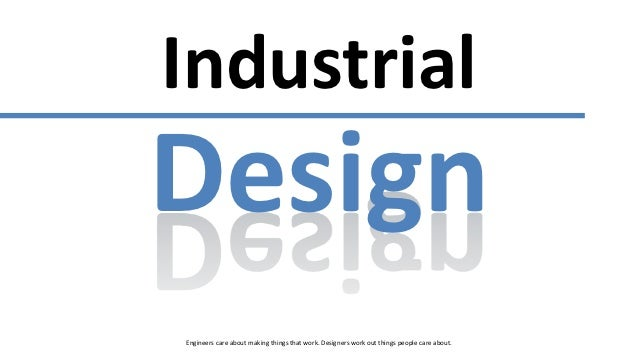 IndustrialDesignEngineers care about making things that work. Designers work out things people care about.