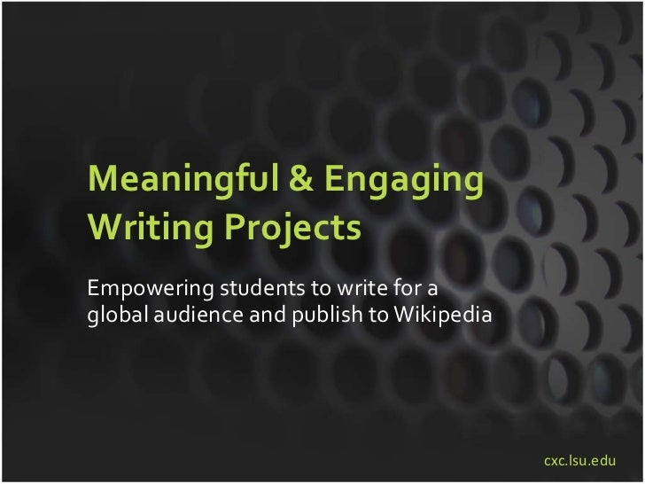 Meaningful & Engaging Writing Projects Empowering students to write for a global audience and publish to Wikipedia