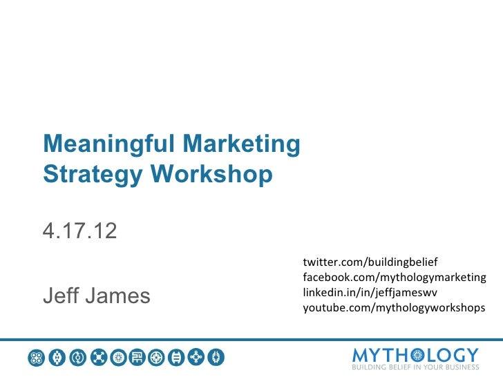 Meaningful MarketingStrategy Workshop4.17.12                       twitter.com/buildingbelief                       facebo...
